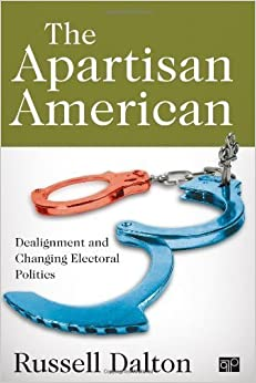 The Apartisan American: Dealignment and Changing Electoral Politics by Dalton, Russell J (2012)