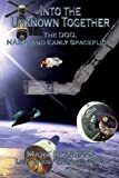 Into the Unknown Together - the DOD, NASA, and Early Spaceflight, Mark Erickson, 1479181625