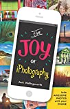 img - for The Joy of iPhotography: Smart pictures from your smart phone book / textbook / text book