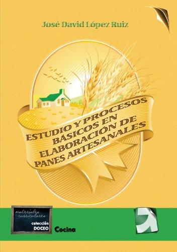 Estudio Y Procesos Basicos En Elaboracion De Panes Artesanales (Spanish Edition) [Jose David Lopez Ruiz] (Tapa Blanda)