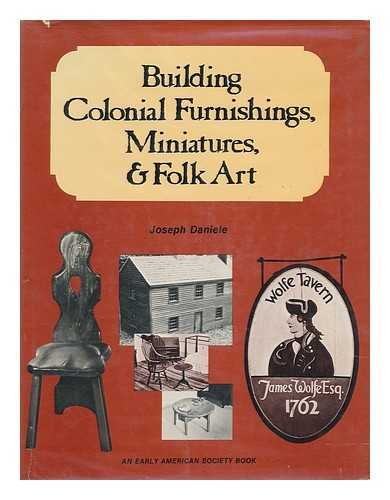 - Building colonial furnishings, miniatures, & folk art (An Early American Society book)