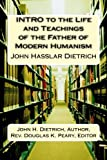 img - for INTRO to the Life and Teachings of the Father of Modern Humanism: John Hasslar Dietrich book / textbook / text book