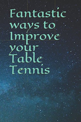 Fantastic ways to Improve your Table Tennis