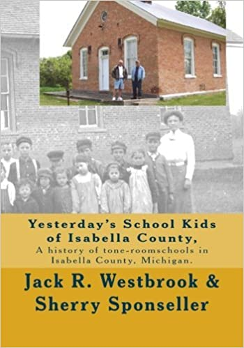 Book Yesterday's School Kids of Isabella County: A history of the county's one-room schools by Jack R. Westbrook (2009-09-09)