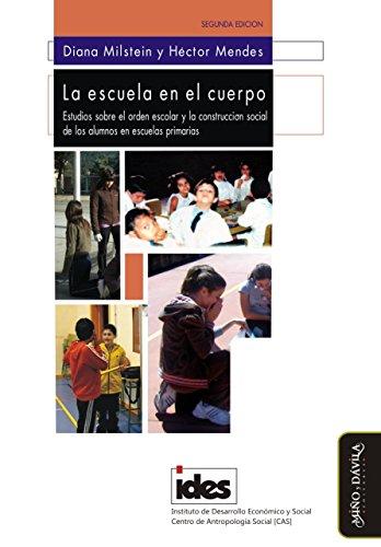 La escuela en el cuerpo: Estudios sobre el orden escolar y la construcción social de