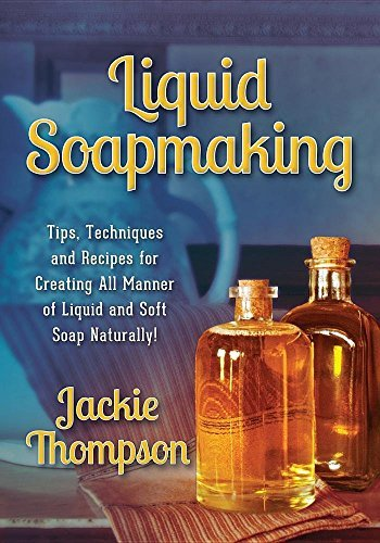 Liquid Soapmaking: Tips, Techniques and Recipes for Creating All Manner of Liquid and Soft Soap Naturally! by Jackie Thompson (2014-11-04) by Jackie Thompson
