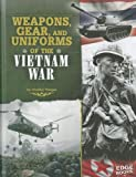 Weapons, Gear, and Uniforms of the Vietnam War (Equipped for Battle)