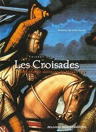 Les Croisades : La plus grande aventure du MoyenÂge par Thierry Delcourt