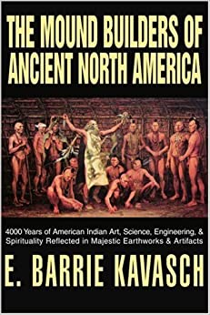 Book The Mound Builders of Ancient North America: 4000 Years of American Indian Art, Science, Engineering, & Spirituality Reflected in Majestic Earthworks & Artifacts
