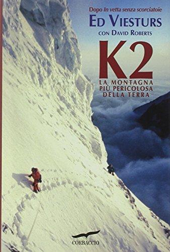 K2. La montagna più pericolosa della Terra