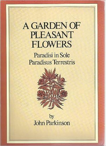 Garden of Pleasant Flowers: Paradisi in Sole Paradisus Terrestris