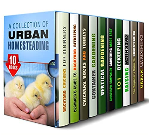 A Collection of Urban Homesteading Box Set (10 in 1): Beginner's Guide to Backyard Farming with Minimum Effort to Yield Your Own Food for Sustainable Living (Homesteading & Backyard Farming)