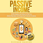 Passive Income: 30 Strategies and Ideas to Start an Online Business and Acquiring Financial Freedom | Richard Gadson