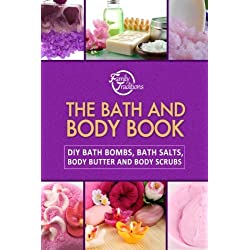 The Bath and Body Book: DIY Bath Bombs, Bath Salts, Body Butter and Body Scrubs