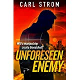 Unforeseen Enemy: A Thriller Novel