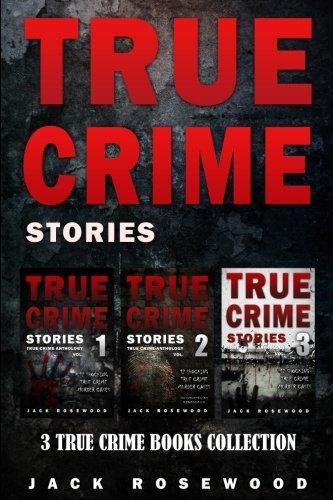 True Crime Stories: 3 True Crime Books Collection (True Crime Novels Anthology) (Volume 1) (Best True Crime Novels)