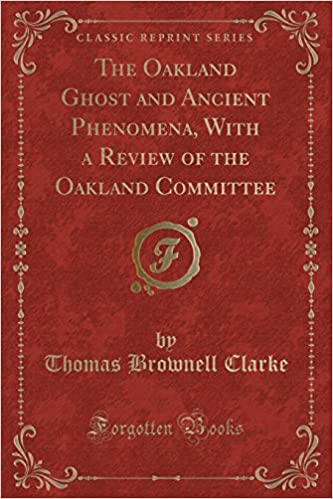 The Oakland Ghost and Ancient Phenomena, With a Review of