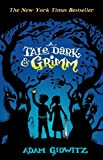 A Tale Dark and Grimm (Grimm series) by Adam Gidwitz (2014-03-06)