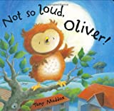 img - for Not So Loud, Oliver! by Maddox, Tony (2005) Hardcover book / textbook / text book