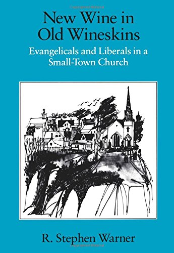 New Wine in Old Wineskins: Evangelicals and Liberals in a Small-Town Church