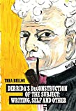 Derrida's Deconstruction of the Subject: Writing, Self and Other