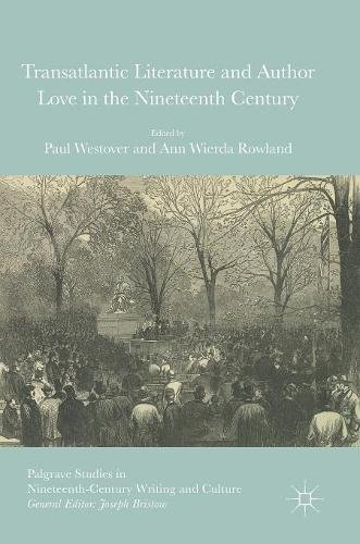 Transatlantic Literature and Author Love in the Nineteenth Century (Palgrave Studies in Nineteenth-Century Writing and Culture)