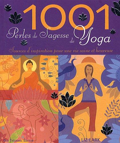 1001 Perles De Sagesse De Yoga : Sources D'inspiration Pour Une Vie Saine Et Heureuse
