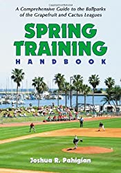 Spring Training Handbook: A Comprehensive Guide To The Ballparks Of The Grapefruit And Cactus Leagues