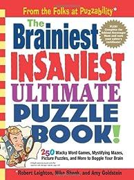 The Brainiest, Insaniest, Ultimate Puzzle Book! (Puzzle Book) (Puzzle Book)