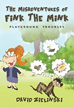 The Misadventures of Fink The Mink: Playground Troubles by [Zielinski, David ]