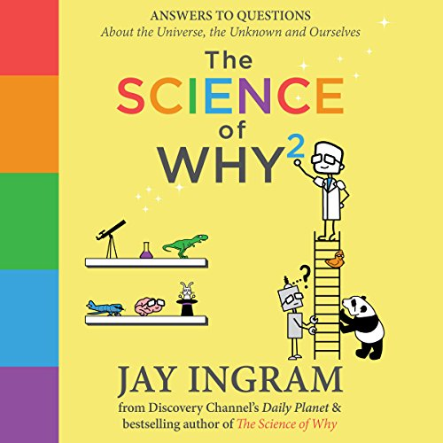 The Science of Why 2: Answers to Questions About the Universe, the Unknown and Ourselves