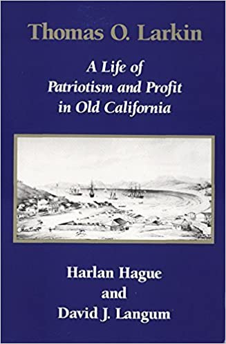 Book Thomas O. Larkin: A Life of Patriotism and Profit in Old California by Harlan Hague (1995-03-15)