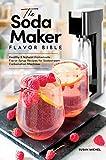 The Soda Maker Flavor Bible: Healthy & Natural