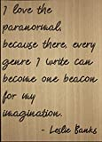 ''I love the paranormal, because there,...'' quote by Leslie Banks, laser engraved on wooden plaque - Size: 8''x10''