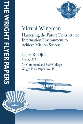 Virtual Wingman   Harnessing The Future Unstructured Information Environment To Achieve Mission Success  Wright Flyer Paper No  48
