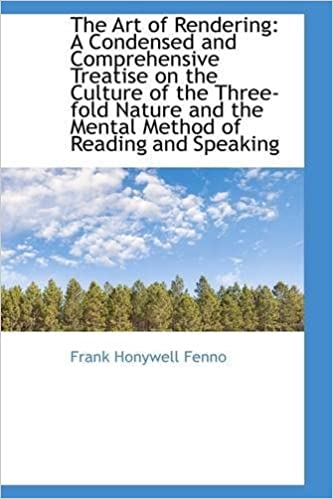 The Art of Rendering: A Condensed and Comprehensive Treatise on the Culture of the Three-fold Nature by Frank Honywell Fenno (2009-03-10)