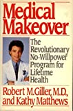 Medical Makeover, Robert M. Giller and Kathy Matthews, 0688042961