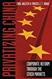 img - for Privatizing China: The Stock Markets and their Role in Corporate Reform by Carl E. Walter (2003-06-25) book / textbook / text book