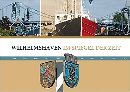 2cf6b831039d71 Chronik - Wilhelmshaven im Spiegel der Zeit  Amazon.de  Dr. Martin Wein   Bücher