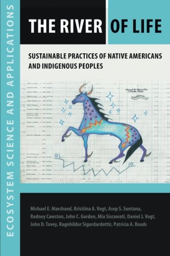 The River of Life: Sustainable Practices of Native Americans and Indigenous Peoples (Ecosystem Science and Applications)