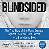 img - for Blindsided: The True Story of One Man's Crusade Against Chemical Giant DuPont for a Boy with No Eyes book / textbook / text book