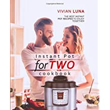 Instant Pot for Two Cookbook: The Best Instant Pot Recipes to Enjoy Together