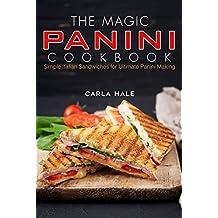 The Magic Panini Cookbook: Simple Italian Sandwiches for Ultimate Panini Making