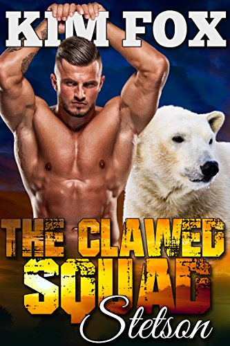 The Clawed Squad: Stetson (The Bear Shifters of Clawed Ranch Book 1) by [Fox, Kim]