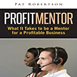 Profit Mentor: What It Takes to Be a Mentor for a Profitable Business | Pat Robertson