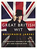 Great British Wit: The Greatest Assembly of British Wit and Humour Ever