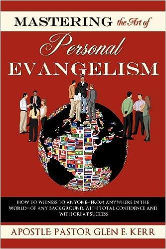 mastering the art of personal evangelism apostle pastor glen kerr 9781613799215 amazoncom books