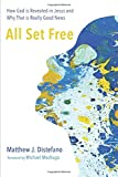 All Set Free: How God is Revealed in Jesus and Why That is Really Good News