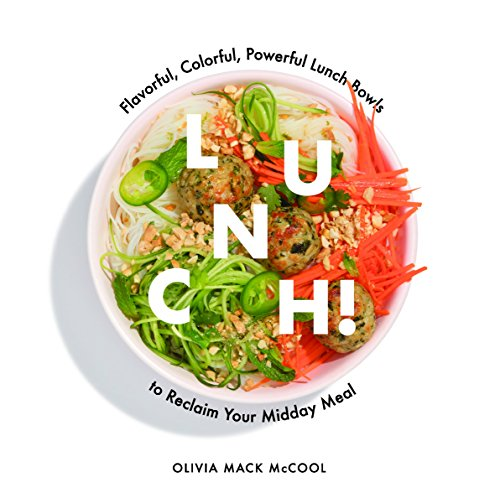 Lunch!: Flavorful, Colorful, Powerful Lunch Bowls to Reclaim Your Midday Meal by Olivia Mack McCool