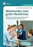 Miteinander zum guten Benehmen: Softskills und Umgangsformen für Schule und Beruf praktisch und lebensnah (5. bis 10. Klasse)